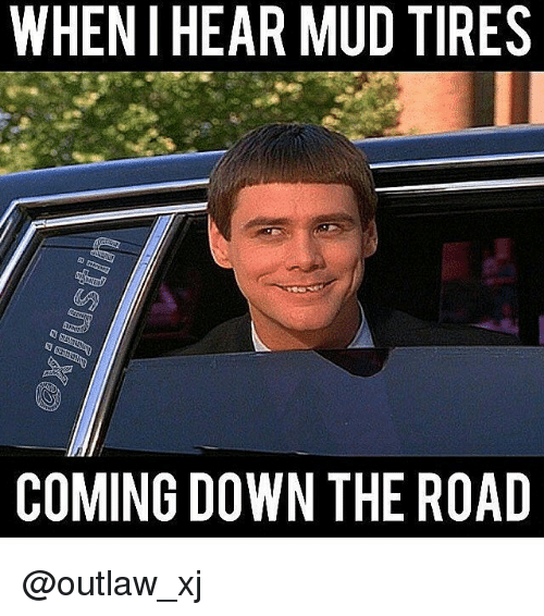 WHENIHEAR MUD TIRES COMING DOWN THE ROAD | Jeep Meme on me.me