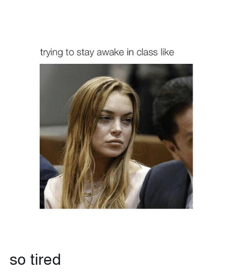 Girl Memes, Staying Awake in Class, and So Tired: trying to stay awake in class like so tired