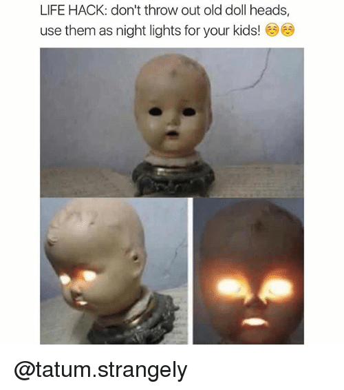Life Hack Don T Throw Out Old Doll Heads Use Them As Night