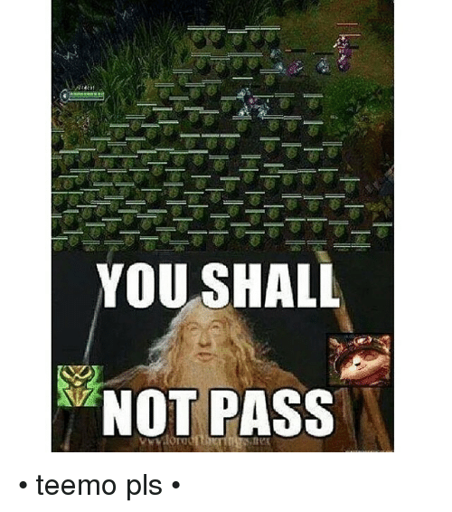 You Shall Not Pass Teemo Pls League Of Legends Meme On Meme
