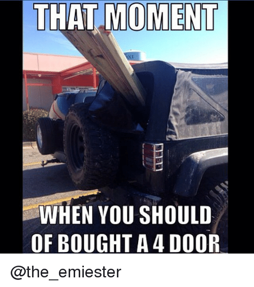 THAT MOT WHEN YOU SHOULD OF BOUGHT a 4 DOOR | Jeep Meme on me.me