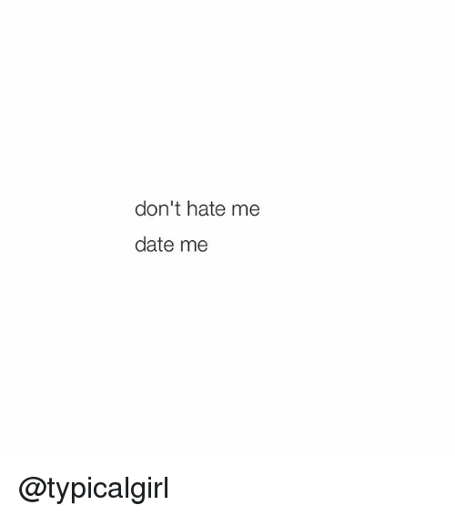 Instagram typicalgirl 94ab66 don't hate me date me dating meme on me me