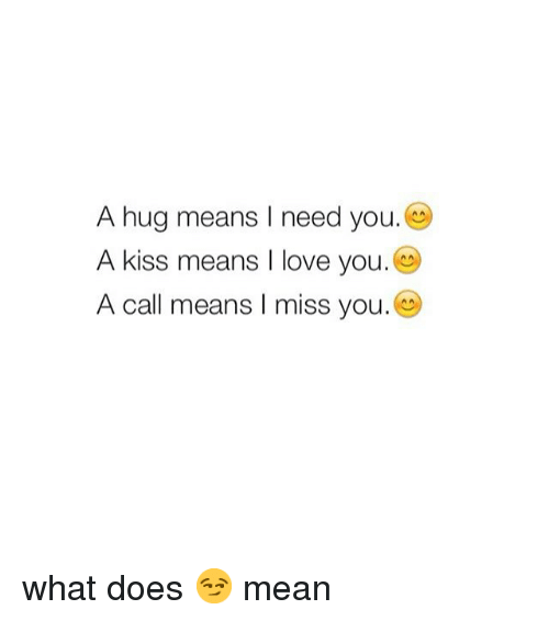 A Hug Means I Need You a Kiss Means I Love You a Call Means