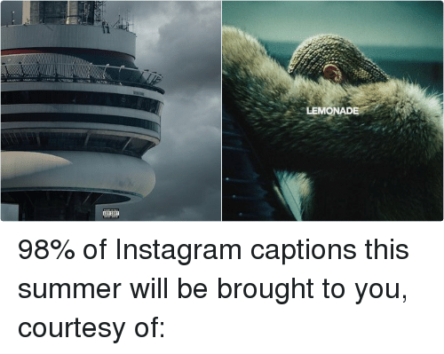 Advisory Lemonade 98 Of Instagram Captions This Summer Will Be