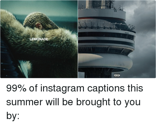 LEMONADE ADVISORY 99% of Instagram Captions This Summer Will