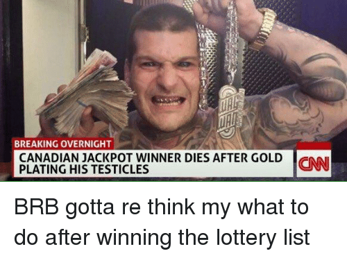 Funny, Lottery, and Awkward: BREAKING OVERNIGHT  CANADIAN JACKPOT WINNER DIES AFTER GOLD  CNN  PLATING HIS TESTICLES BRB gotta re think my what to do after winning the lottery list