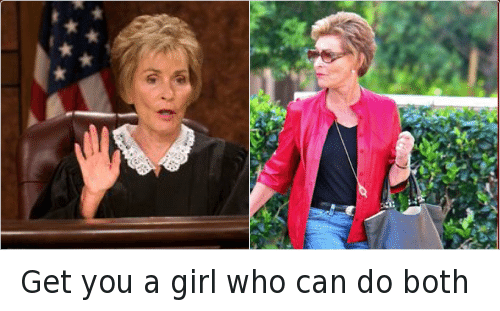 Girls, Judge Judy, and Relationships: Get you a girl who can do both