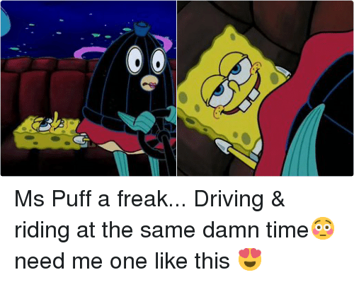 Twitter Ms Puff a freak Driving df866f ✅ 25 best memes about mrs puff mrs puff memes