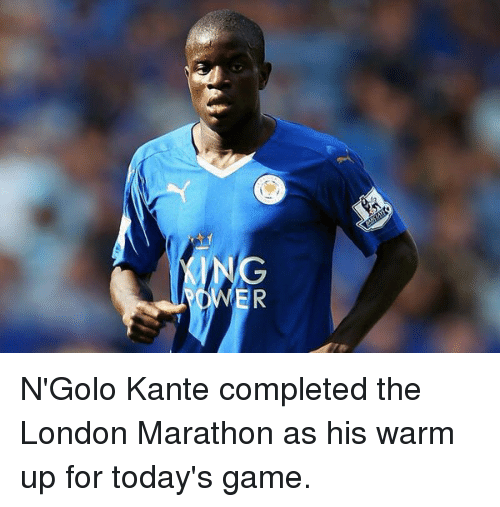 Soccer, Ups, and Game: 20G2 N'Golo Kante completed the London Marathon as his warm up for today's game.