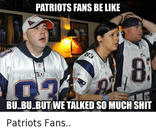 Be Like, Football, and New England Patriots: PATRIOTS FANS BE LIKE BU..BU..BUTWE TALKED SO MUCHSHIT Patriots Fans..
