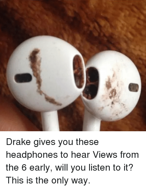 Twitter RT UnrealLOL Drake gives you these add786 rt drake gives you these headphones to hear views from the 6 early