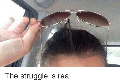 Funny, Struggle, and The Struggle Is Real: The struggle is real
