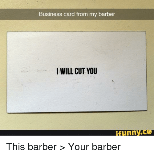 Business card from my barber i will cut you funny this barber your barber funny and business business card from my barber i will cut you colourmoves
