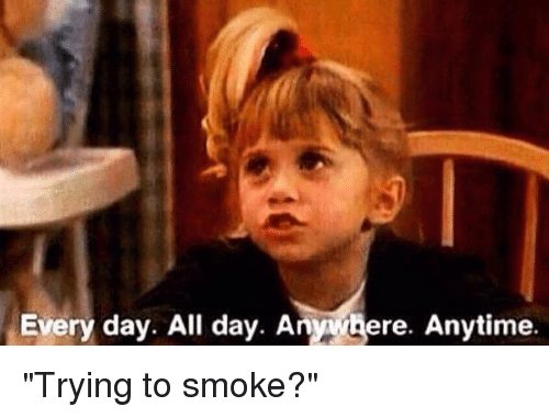 Funny Memes For Every Situation : Every day all day anywhere anytime trying to smoke funny meme