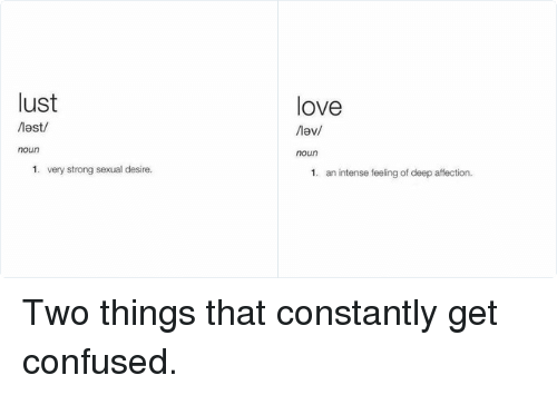 Twitter Two things that constantly get confused 707a0f love noun 1 an intense feeling of deep affection lust last noun 1