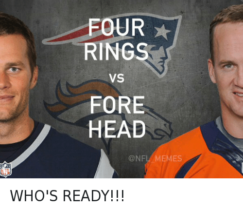Football, Nfl, and Peyton Manning: FOUR RINGS VS FOREHEAD WHO'S READY!!!