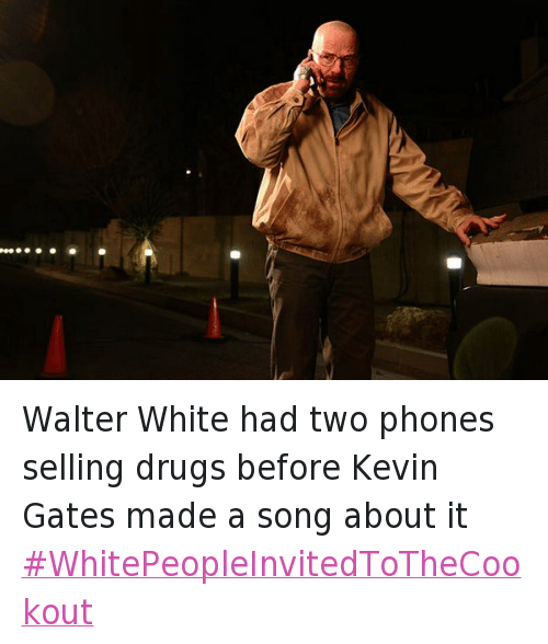 Walter White Had Two Phones Selling Drugs Before Kevin Gates