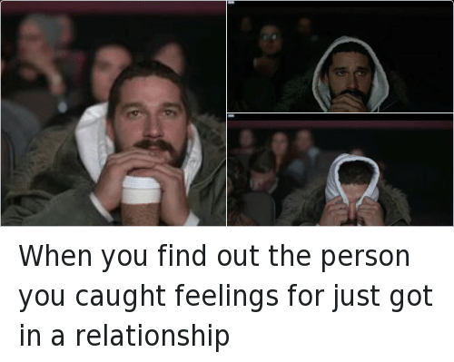 Funny, Relationships, and In a Relationship: When you find out the person you caught feelings for just got in a relationship