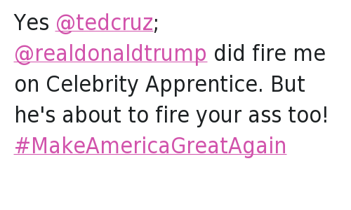 Ass, Dennis Rodman, and Donald Trump: @dennisrodman   Yes @tedcruz; @realdonaldtrump did fire me on Celebrity Apprentice. But he's about to fire your ass too! Yes @tedcruz; @realdonaldtrump did fire me on Celebrity Apprentice. But he's about to fire your ass too! MakeAmericaGreatAgain