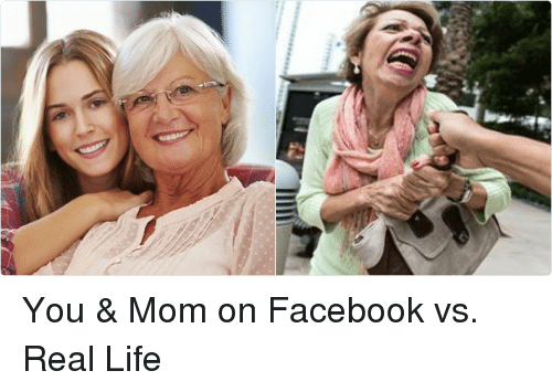 Funny Memes About Life Facebook : Nrrevert you & mom on facebook vs real life facebook meme on me.me