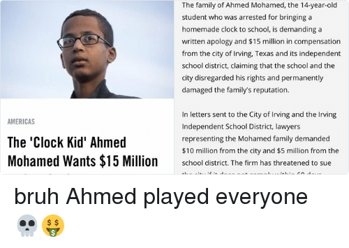 Twitter bruh Ahmed played everyone 91b48c americas the clock kid' ahmed mohamed wants $15 million and an