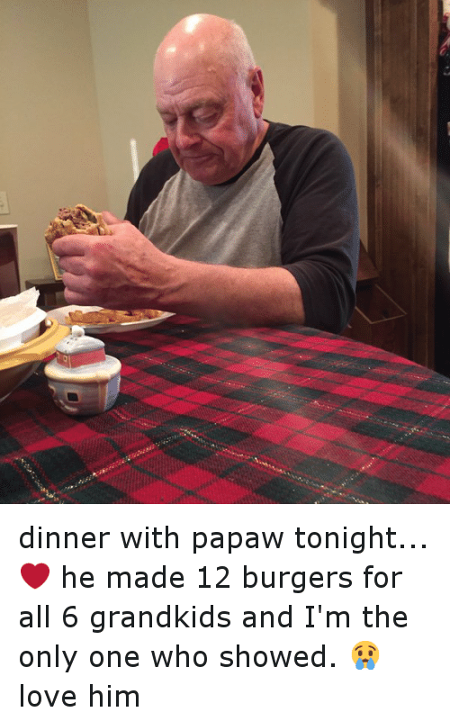 Dinner With Papaw Tonight
