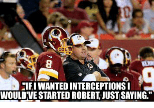 Twitter f5dc80 if i wanted interceptions i would've started robert just saying,Kirk Cousins Meme