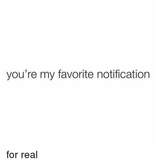 Youre My Favorite Notification For Real Girl Meme On Meme