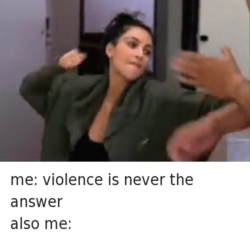 Twitter me violence is never the answer 644f6a me violence is never the answer also me funny meme on me me