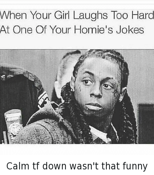Calm tf down wasn't that funny: @hoodshiet  When Your Girl Laughs Too Hard At One Of Your Homie's Jokes Calm tf down wasn't that funny
