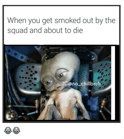 😂😂: When you get smoked out by the squad and about to die 😂😂