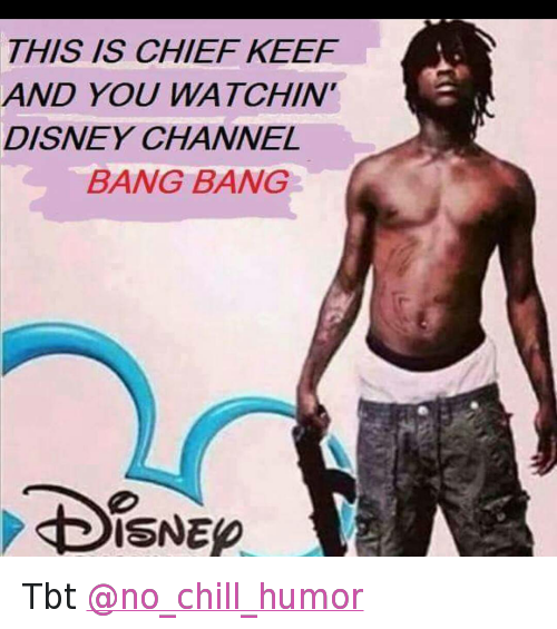 Tbt @no_chill_humor: THIS IS CHIEF KEEF  AND YOU WATCHIN'  DISNEY CHANNEL  BANG BANG  Disney Tbt @no_chill_humor