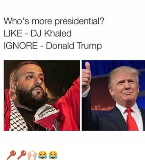 Another One, DJ Khaled, and Donald Trump: @hoodshiet  Who's more presidential?  LIKE - DJ Khaled  IGNORE - Donald Trump 🔑🔑🙌😂😂