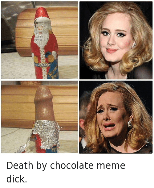 Death by chocolate meme dick.: Death by chocolate meme dick.