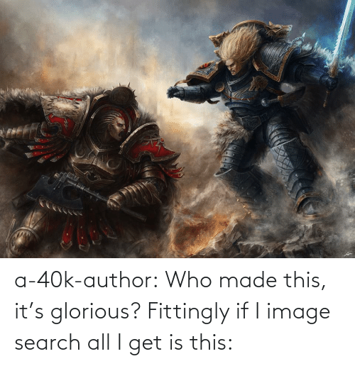 Tumblr, Blog, and Image: a-40k-author:  Who made this, it's glorious? Fittingly if I image search all I get is this: