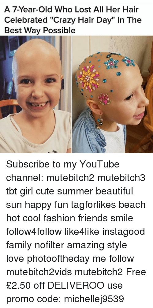 "Beautiful, Crazy, and Cute: A 7-Year-old Who Lost All Her Hair  Celebrated ""Crazy Hair Day"" In The  Best Way Possible Subscribe to my YouTube channel: mutebitch2 mutebitch3 tbt girl cute summer beautiful sun happy fun tagforlikes beach hot cool fashion friends smile follow4follow like4like instagood family nofilter amazing style love photooftheday me follow mutebitch2vids mutebitch2 Free £2.50 off DELIVEROO use promo code: michellej9539"