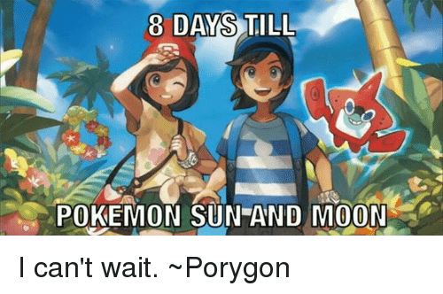 Memes, Moon, and Waiting...: A  8 DAYS TILL  POKEMON SUN AND MOON I can't wait. ~Porygon