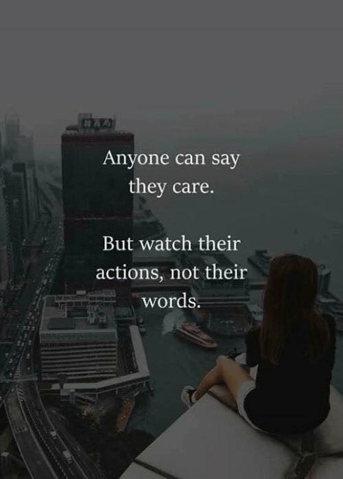 Watch, Can, and They: A  Anyone can say  they care.  But watch their  actions, not their  words.
