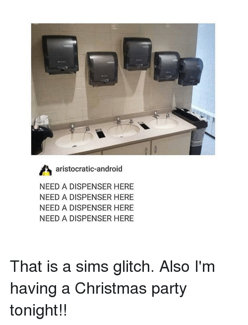 Android, Sims, and Trendy: A aristocratic-android  NEED A DISPENSER HERE  NEED A DISPENSER HERE  NEED A DISPENSER HERE  NEED A DISPENSER HERE That is a sims glitch. Also I'm having a Christmas party tonight!!