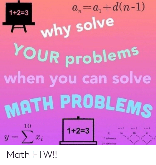 Ftw, Reddit, and Math: a,atd(n-1)  1+2=3  why solve  YOUR problems  A  when you can solve  MATH PROBLEMS  10  1+2-3  -2  y= Στ  T  20  30  1  1 difference  2d diflerence Math FTW!!