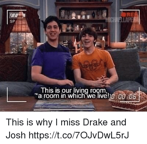 Drake, Drake and Josh, and Living: A AUORE  SP  This is our living room  a room in which we liveh0:00 0 This is why I miss Drake and Josh https://t.co/7OJvDwL5rJ