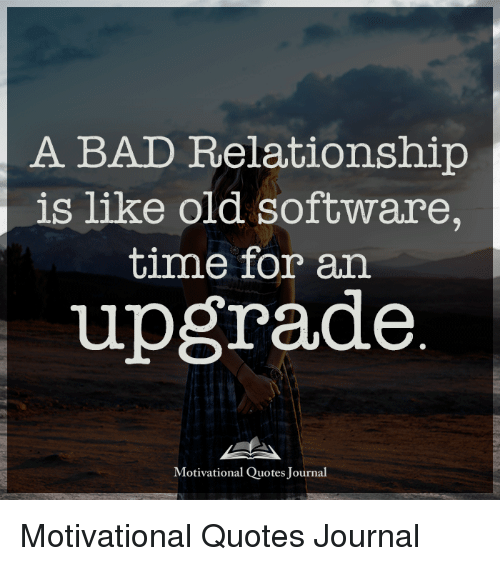 Quotes About Relationships And Time: A BAD Relationship Is Like Old Software Time For An