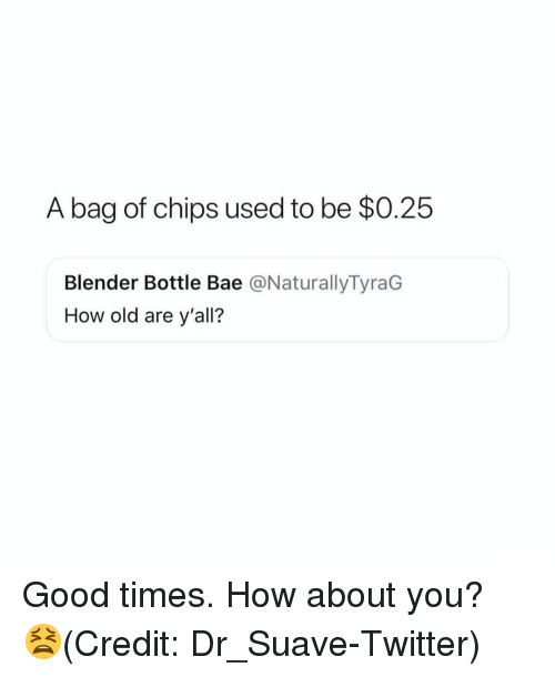 Bae, Funny, and Twitter: A bag of chips used to be $0.25  Blender Bottle Bae @NaturallyTyraG  How old are y'all? Good times. How about you? 😫(Credit: Dr_Suave-Twitter)