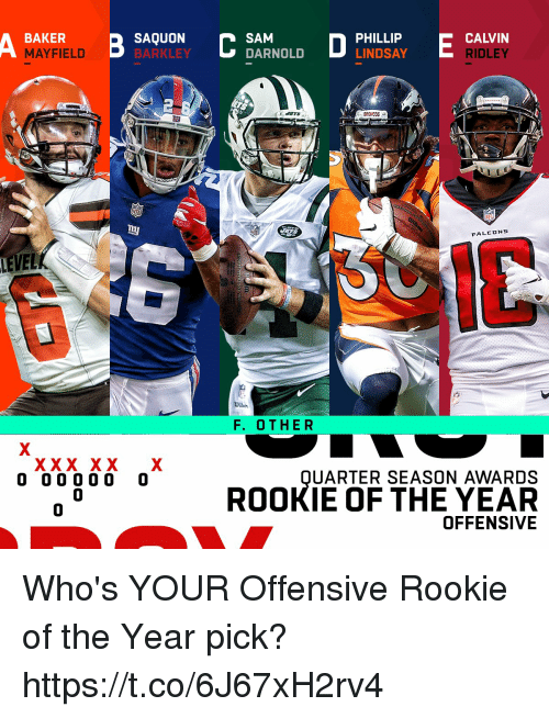 Memes, Broncos, and 🤖: A BAKERELD QUONANL E FALVEN  SAM  DARNOLD  PHILLIP  LINDSAY  MAYFIELD  BARKLEY  RIDLEY  BRONCOS  IE  LEVEL  F. OTHER  UARTER SEASON AWARDS  0  0  ROOKIE OF THE YEAR  OFFENSIVE Who's YOUR Offensive Rookie of the Year pick? https://t.co/6J67xH2rv4