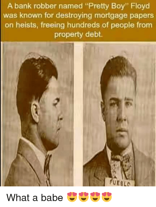 A Bank Robber Named Pretty Boy Floyd Was Known For Destroying