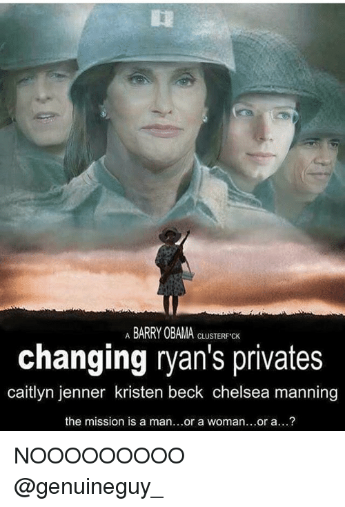Caitlyn Jenner, Chelsea, and Memes: A BARRY OBAMACLUSTERFCH  changing ryan's privates  caitlyn jenner kristen beck chelsea manning  the mission is a man...or a woman...or a...? NOOOOOOOOO @genuineguy_