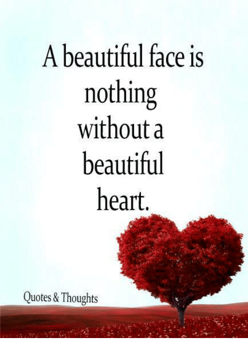 A Beautiful Face Is Nothing Without A Beautiful Heart Quotes Thoughts Beautiful Meme On Me Me