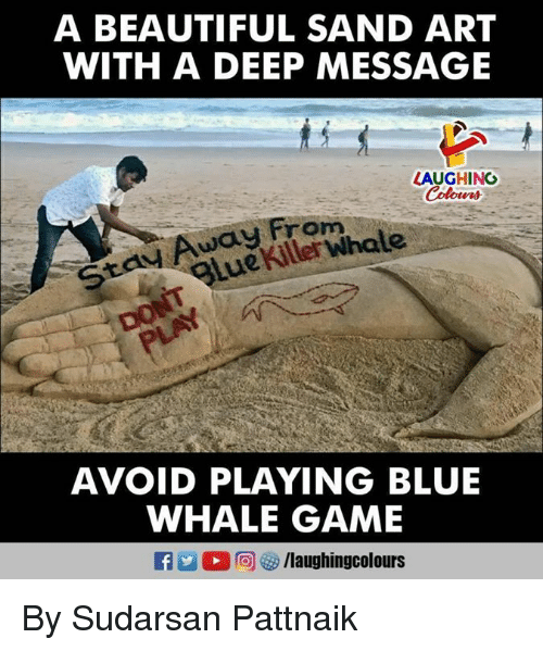Beautiful, Blue, and Game: A BEAUTIFUL SAND ART  WITH A DEEP MESSAGE  LAUGHING  Away From  gluekiller whale  AVOID PLAYING BLUE  WHALE GAME By Sudarsan Pattnaik