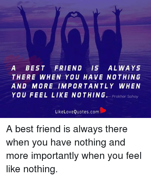 A Best Friend Is Always There When You Have Nothing And More