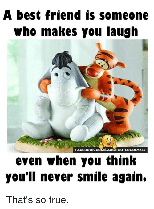 Who Someone Even Think You You Laugh You When Friend Ll Makes Never Again Smile 1